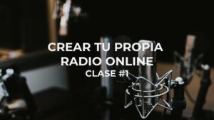 Webinar Crea tu Propia Radio Online – clase #1